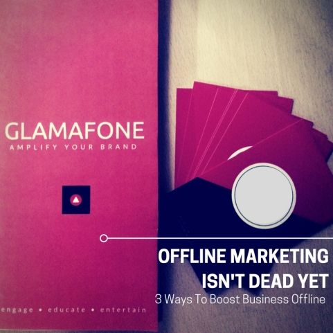 OFFLINE MARKETING SIN_T DEAD YET.
